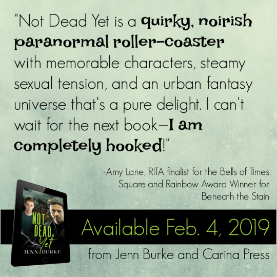 """""""Not Dead Yet is a quirky, noirish paranormal roller-coaster with memorable characters, steamy sexual tension, and an urban fantasy universe that's a pure delight. I can't wait for the next book—I am completely hooked!"""" - Amy Lane, RITA finalist for the Bells of Times Square and Rainbow Award Winner for Beneath the Stain"""
